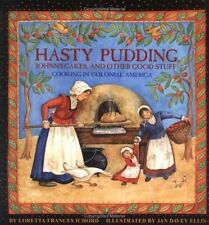 Hasty Pudding, Johnnycakes, and Other Good Stuff: Cooking in Colonial America