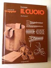 I MANUALI DEL TRAPPER - ALBERT BOEKHOLT - LAVORARE IL CUOIO - LONGANESI 1978