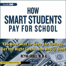 How Smart Students Pay for School : The Best Way to Save for College, Get the Ri