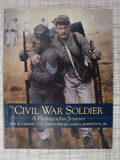 The Civil War Soldier: Uniforms, Weapons, Camp Life, Training, Medicine, Surgery