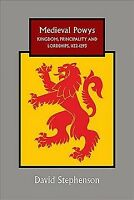 Medieval Powys : Kingdom, Principality and Lordships, 1132-1293, Hardcover by...