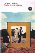 Fuori e dentro il borgo - Luciano Ligabue - Libro nuovo in Offerta!