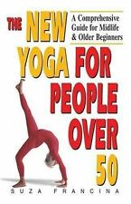 The New Yoga for People Over 50: A Comprehensive Guide for Midlife & Older Begin