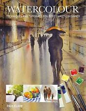 Watercolour: Techniques and Tutorials for the Complete Beginner by Paul Clarke (Paperback, 2017)