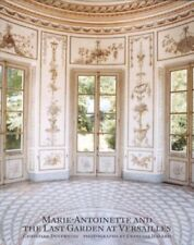 Marie-Antoinette and the Last Garden at Versailles by Duvernois, Christian