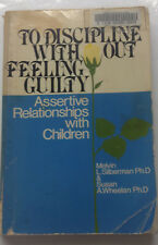 How to Discipline Without Feeling Guilty : Assertive Relationships with Children