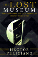 The Lost Museum: The Nazi Conspiracy to Steal the World's Greatest Works of Art