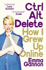 Ctrl, Alt; Delete: How I Grew Up Online,Emma Gannon