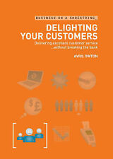 Delighting Your Customers: Delivering Excellent Customer Service Without Breakin