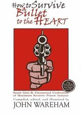 How to Survive a Bullet to the Heart: Secret Lives & Uncensored Confessions of