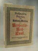 Perspectiva Practica, oder Vollständige Anleitung zu der Perspectiv = Reiß = Kun
