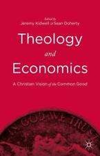 Theology and Economics : A Christian Vision of the Common Good (2015, Hardcover)