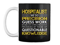 Hospitalist Precision - We Do Guess Work Based On Unreliable Gift Coffee Mug