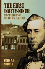 The First Forty-Niner and the Story of the Golden Tea-Caddy by James A. B....