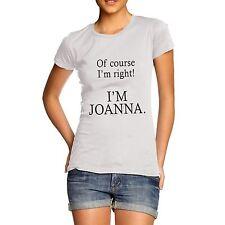 Women Of Course I'm Right I'm Joanna Funny T-Shirt
