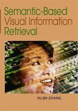 Semantic-Based Visual Information Retrieval Yu-Jin Zhang Hardcover