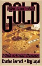 You Can Find Gold with a Metal Detector by Roy Lagal and Charles Garrett...