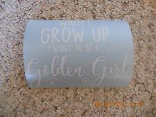 """The Golden Girls """"When I grow up I want to be a Golden Girl"""" white vinyl decal"""