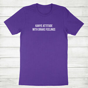 Quotes Shirt Gift Music Pop Song T-Shirt Tee Kanye Attitude with Drake Feelings