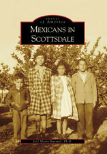 Mexicans in Scottsdale [Images of America] [AZ] [Arcadia Publishing]