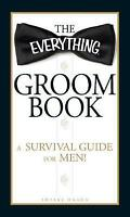 NEW - The Everything Groom Book: A survival guide for men!