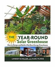 The Year-Round Solar Greenhouse: How to Design and Build a Net-... Free Shipping
