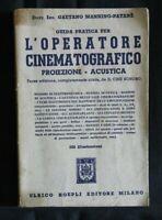 GUIDA PRATICA PER L'OPERATORE CINEMATOGRAFICO. Gaetano Mannino-Patanè. Hoepli.