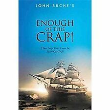 Enough of This Crap!: If Your Ship Won?t Come In, Swim Out to It! by John...