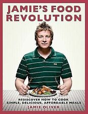Jamie's Food Revolution : Rediscover How to Cook Simple, Delicious,...