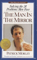 THE MAN IN THE MIRROR * Partrick Morley * Solving 24 Problems Men Face * PB