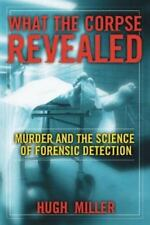 What the Corpse Revealed: Murder and the Science of Forensic Detection-ExLibrary