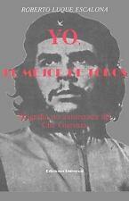 Yo, el Mejor de Todos : Biografia No Autorizada del Che Guevara by Roberto L....