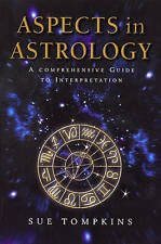 Aspects in Astrology: A Comprehensive Guide to Interpretation by Sue Tompkins (P