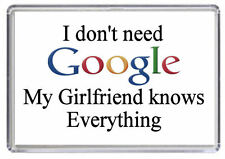 I don't need Google my Girlfriend Knows everything Fridge Magnet