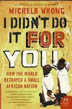 I Didn't Do It for You: How the World Betrayed a Small African Nation by