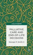 Palliative Care and End-Of-Life Decisions (Palgrave Pivot), Very Good, Smith, Ge