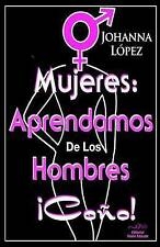 NEW Mujeres: Aprendamos De Los Hombres Coño! (Spanish Edition) by Johanna López