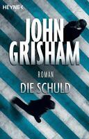 Grisham, John - Die Schuld: Roman