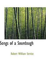 Songs of a Sourdough: By Robert W Service