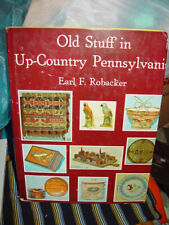 Old Stuff in Up-Country Pennsylvania by Earl F. Robacker 1973 Earl F. Robacker