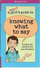 A Smart Girl's Guide to Knowing What to Say : Finding the Words to Fit Any...