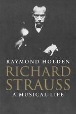 NEW - Richard Strauss: A Musical Life by Holden, Raymond