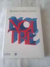 Noi tre - Mario Fortunato - Ed. Bompiani - 2016 - Romanzo