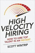 High Velocity Hiring: How to Hire Top Talent in an Instant Wintrip, Scott VeryGo