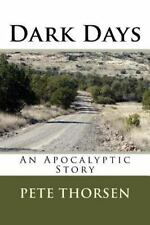 Dark Days : An Apocalyptic Story by Pete Thorsen (2016, Paperback)