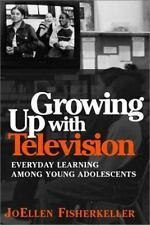 Growing Up With Television: Everyday Learning Among Young Adolescents by Fisher