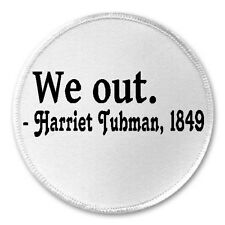 """We Out Harriet Tubman 1849 - 3"""" Sew / Iron On Patch Funny Joke Humor Quote Gift"""