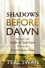 Shadows Before Dawn: Finding the Light of Self-Love Through Your Darkest...