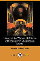 NEW History of the Warfare of Science with Theology in Christendom, Volume I