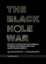 The Black Hole War: My Battle with Stephen Hawking to Make the World Safe for...